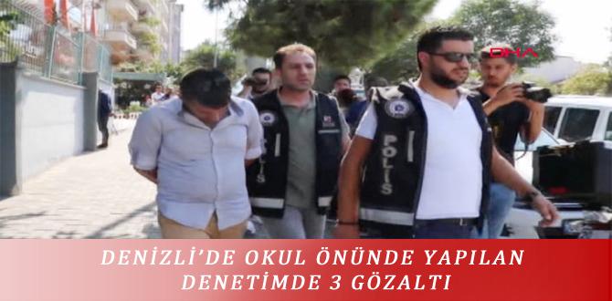 DENİZLİ'DE OKUL ÖNÜNDE YAPILAN DENETİMDE 3 GÖZALTI