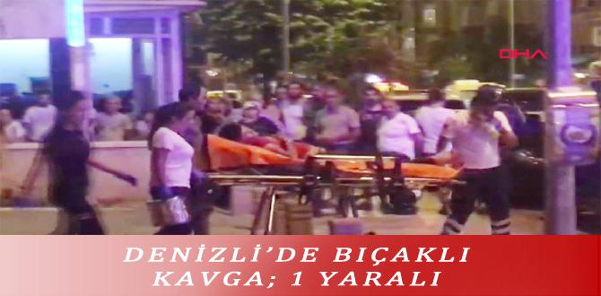 DENİZLİ'DE BIÇAKLI KAVGA; 1 YARALI