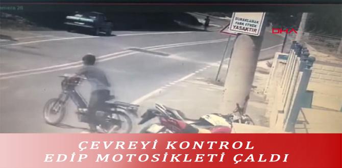 ÇEVREYİ KONTROL EDİP MOTOSİKLETİ ÇALDI