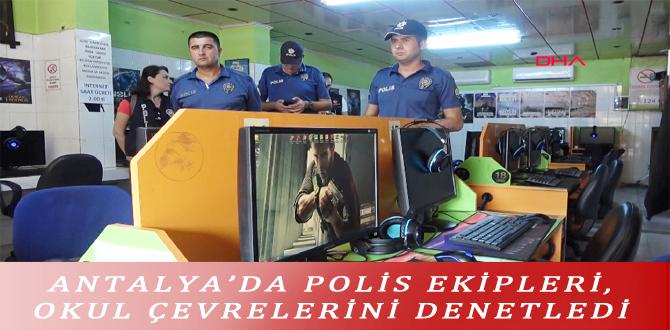 ANTALYA'DA POLİS EKİPLERİ, OKUL ÇEVRELERİNİ DENETLEDİ