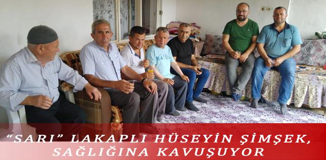 """""""SARI"""" LAKAPLI HÜSEYİN ŞİMŞEK, SAĞLIĞINA KAVUŞUYOR"""