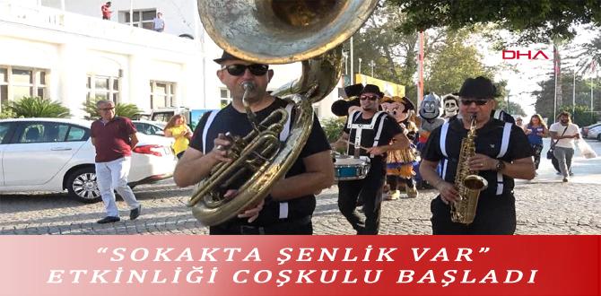"""""""SOKAKTA ŞENLİK VAR"""" ETKİNLİĞİ COŞKULU BAŞLADI"""