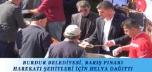 BURDUR BELEDİYESİ, BARIŞ PINARI HAREKATI ŞEHİTLERİ İÇİN HELVA DAĞITTI