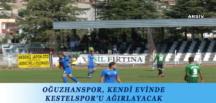 OĞUZHANSPOR, KENDİ EVİNDE KESTELSPOR'U AĞIRLAYACAK