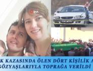 TRAFİK KAZASINDA ÖLEN DÖRT KİŞİLİK AİLE GÖZYAŞLARIYLA TOPRAĞA VERİLDİ