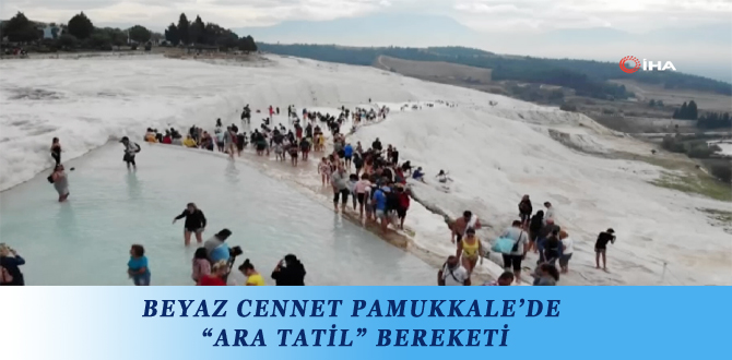 "BEYAZ CENNET PAMUKKALE'DE ""ARA TATİL"" BEREKETİ"