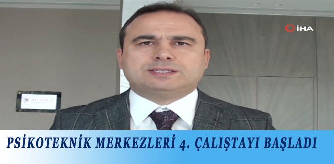 PSİKOTEKNİK MERKEZLERİ 4. ÇALIŞTAYI BAŞLADI