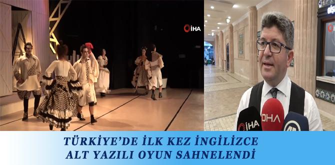 TÜRKİYE'DE İLK KEZ İNGİLİZCE ALT YAZILI OYUN SAHNELENDİ