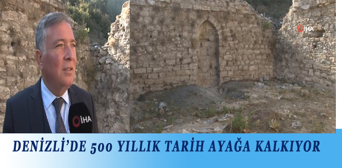 DENİZLİ'DE 500 YILLIK TARİH AYAĞA KALKIYOR