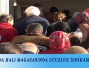 ANTALYA'DA HALI MAĞAZASINDA UCUZLUK İZDİHAMI YAŞANDI