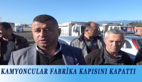 KAMYONCULAR FABRİKA KAPISINI KAPATTI