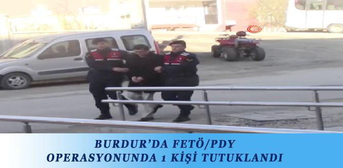 BURDUR'DA FETÖ/PDY OPERASYONUNDA 1 KİŞİ TUTUKLANDI
