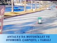 ANTALYA'DA MOTOSİKLET VE OTOMOBİL ÇARPIŞTI; 1 YARALI