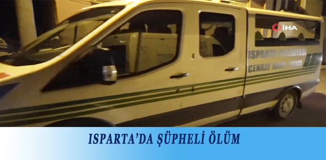 ISPARTA'DA ŞÜPHELİ ÖLÜM