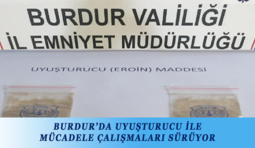 BURDUR'DA UYUŞTURUCU İLE MÜCADELE ÇALIŞMALARI SÜRÜYOR