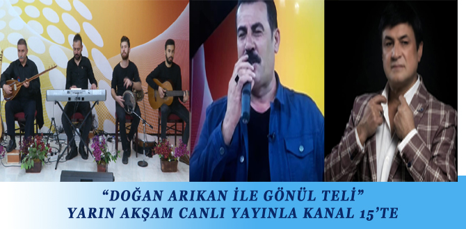 """""""DOĞAN ARIKAN İLE GÖNÜL TELİ"""" YARIN AKŞAM CANLI YAYINLA KANAL 15'TE"""