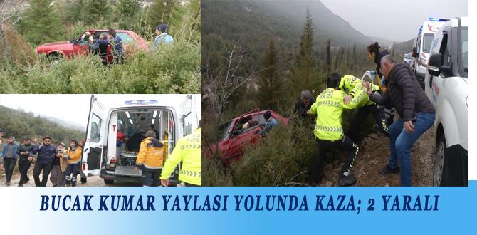 BUCAK KUMAR YAYLASI YOLUNDA KAZA; 2 YARALI