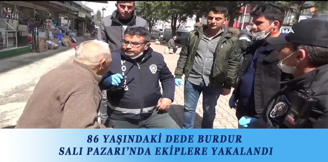 86 YAŞINDAKİ DEDE BURDUR SALI PAZARI'NDA EKİPLERE YAKALANDI