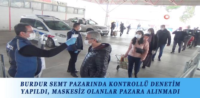 BURDUR SEMT PAZARINDA KONTROLLÜ DENETİM YAPILDI, MASKESİZ OLANLAR PAZARA ALINMADI