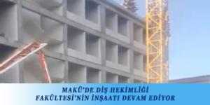 MAKÜ'DE DİŞ HEKİMLİĞİ FAKÜLTESİ'NİN İNŞAATI DEVAM EDİYOR