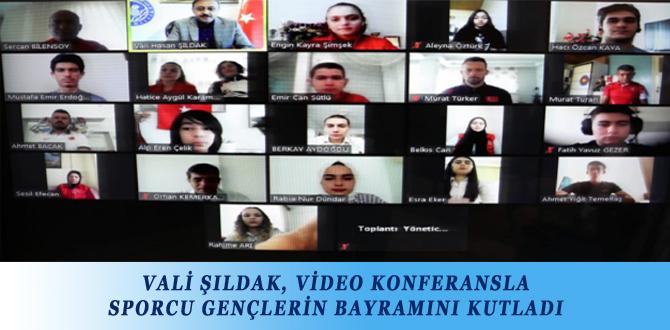 VALİ ŞILDAK, VİDEO KONFERANSLA SPORCU GENÇLERİN BAYRAMINI KUTLADI