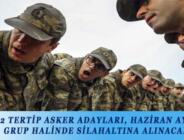 2000-2 TERTİP ASKER ADAYLARI, HAZİRAN AYINDA 2 GRUP HALİNDE SİLAHALTINA ALINACAK