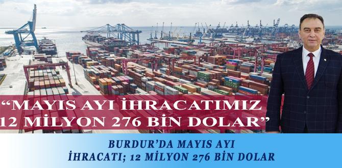 BURDUR'DA MAYIS AYI İHRACATI; 12 MİLYON 276 BİN DOLAR