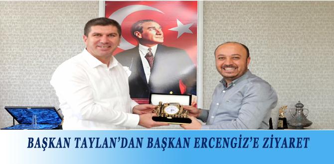 BAŞKAN TAYLAN'DAN BAŞKAN ERCENGİZ'E ZİYARET