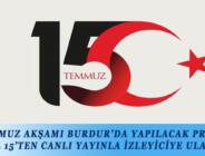 15 TEMMUZ AKŞAMI BURDUR'DA YAPILACAK PROGRAM KANAL 15'TEN CANLI YAYINLA İZLEYİCİYE ULAŞACAK