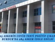 25 ASKERİN COVİD TESTİ POZİTİF ÇIKAN BURDUR'DA 284 ASKER İZOLE EDİLDİ