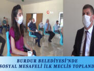 BURDUR BELEDİYESİ'NDE SOSYAL MESAFELİ İLK MECLİS TOPLANDI