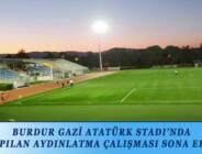 BURDUR GAZİ ATATÜRK STADI'NDA YAPILAN AYDINLATMA ÇALIŞMASI SONA ERDİ