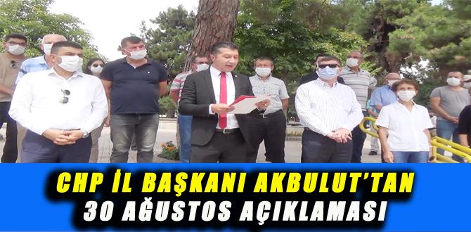 CHP İL BAŞKANI AKBULUT'TAN 30 AĞUSTOS AÇIKLAMASI