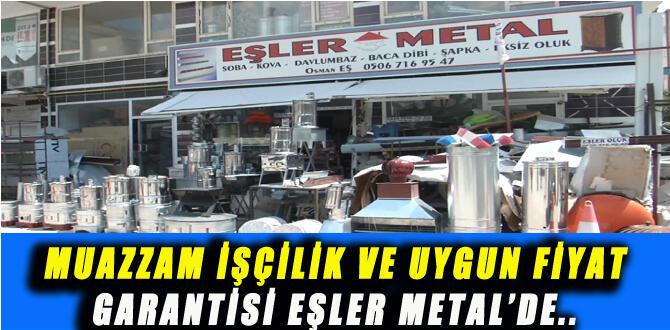 MUAZZAM İŞÇİLİK VE UYGUN FİYAT GARANTİSİ EŞLER METAL'DE..!!