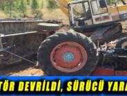 TRAKTÖR DEVRİLDİ, SÜRÜCÜ YARALANDI