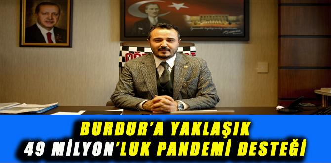 BURDUR'A YAKLAŞIK 49 MİLYONLUK PANDEMİ DESTEĞİ