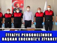 İTFAİYE PERSONELİNDEN BAŞKAN ERCENGİZ'E ZİYARET
