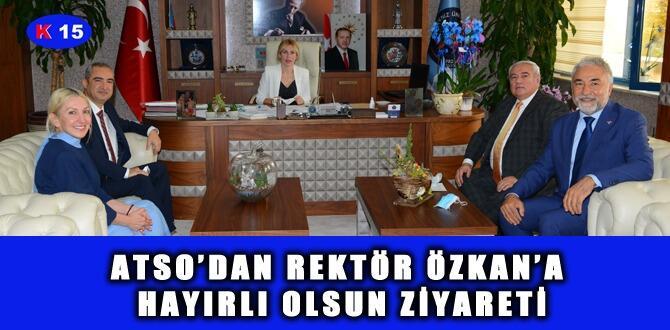 ATSO'DAN REKTÖR ÖZKAN'A HAYIRLI OLSUN ZİYARETİ
