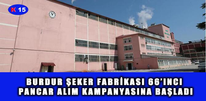 BURDUR ŞEKER FABRİKASI 66'INCI PANCAR ALIM KAMPANYASINA BAŞLADI