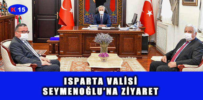 ISPARTA VALİSİ SEYMENOĞLU'NA ZİYARET
