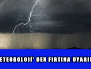 METEOROLOJİ' DEN FIRTINA UYARISI