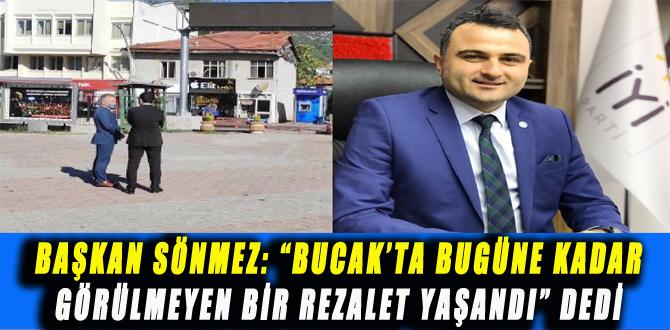 """BAŞKAN SÖNMEZ: """"BUCAK'TA BUGÜNE KADAR GÖRÜLMEYEN BİR REZALET YAŞANDI"""" DEDİ"""