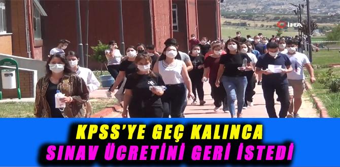 KPSS'YE GEÇ KALINCA SINAV ÜCRETİNİ GERİ İSTEDİ