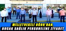 MİLLETVEKİLİ UĞUR'DAN, BUCAK SAĞLIK PERSONELİNE ZİYARET