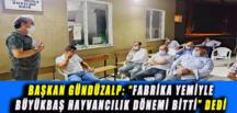 """BAŞKAN GÜNDÜZALP: """"FABRİKA YEMİYLE BÜYÜKBAŞ HAYVANCILIK DÖNEMİ BİTTİ"""" DEDİ"""