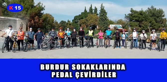 BURDUR SOKAKLARINDA PEDAL ÇEVİRDİLER
