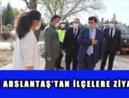 VALİ ARSLANTAŞ'TAN İLÇELERE ZİYARET