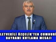 MİLLETVEKİLİ ÖZÇELİK'TEN CUMHURİYET BAYRAMI KUTLAMA MESAJI