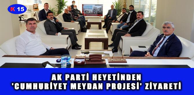 AK PARTİ HEYETİNDEN 'CUMHURİYET MEYDAN PROJESİ' ZİYARETİ