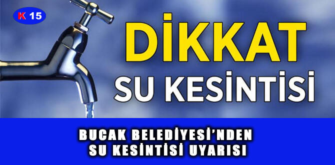 BUCAK BELEDİYESİ'NDEN SU KESİNTİSİ UYARISI